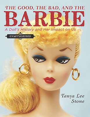 The Good, the Bad, and the Barbie By Stone, Tanya Lee